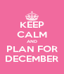 KEEP CALM AND PLAN FOR DECEMBER - Personalised Poster A4 size