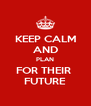 KEEP CALM AND PLAN FOR THEIR  FUTURE - Personalised Poster A4 size