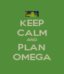 KEEP CALM AND PLAN OMEGA - Personalised Poster A4 size