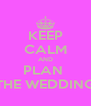 KEEP CALM AND PLAN  THE WEDDING - Personalised Poster A4 size