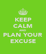 KEEP CALM AND PLAN YOUR EXCUSE - Personalised Poster A4 size