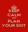 KEEP CALM AND PLAN YOUR EXIT - Personalised Poster A4 size