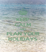 KEEP CALM AND PLAN YOUR HOLIDAYS - Personalised Poster A4 size