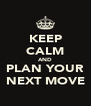 KEEP CALM AND PLAN YOUR NEXT MOVE - Personalised Poster A4 size