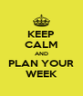 KEEP CALM AND PLAN YOUR WEEK - Personalised Poster A4 size