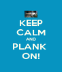 KEEP CALM AND PLANK  ON! - Personalised Poster A4 size