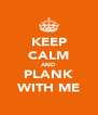 KEEP CALM AND PLANK WITH ME - Personalised Poster A4 size