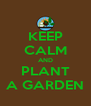 KEEP CALM AND PLANT A GARDEN - Personalised Poster A4 size