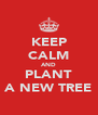 KEEP CALM AND PLANT A NEW TREE - Personalised Poster A4 size