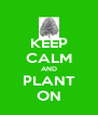 KEEP CALM AND PLANT ON - Personalised Poster A4 size