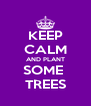 KEEP CALM AND PLANT SOME  TREES - Personalised Poster A4 size