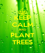 KEEP CALM AND PLANT TREES - Personalised Poster A4 size