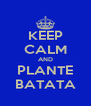 KEEP CALM AND PLANTE BATATA - Personalised Poster A4 size
