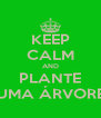 KEEP CALM AND PLANTE UMA ÁRVORE - Personalised Poster A4 size