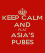 KEEP CALM AND PLAT ASIA'S PUBES - Personalised Poster A4 size