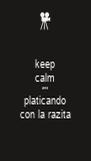 keep calm and platicando con la razita - Personalised Poster A4 size