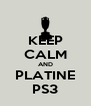 KEEP CALM AND PLATINE PS3 - Personalised Poster A4 size