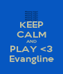 KEEP CALM AND PLAY <3 Evangline - Personalised Poster A4 size
