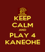 KEEP CALM AND PLAY 4 KANEOHE - Personalised Poster A4 size