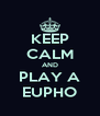 KEEP CALM AND PLAY A EUPHO - Personalised Poster A4 size