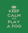 KEEP CALM AND PLAY A FOG - Personalised Poster A4 size