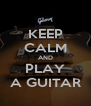 KEEP CALM AND PLAY A GUITAR - Personalised Poster A4 size