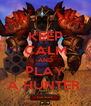KEEP CALM AND PLAY A HUNTER  - Personalised Poster A4 size