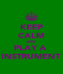 KEEP CALM AND PLAY A  INSTRUMENT - Personalised Poster A4 size
