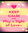 KEEP CALM AND Play a Sight of Love~ - Personalised Poster A4 size