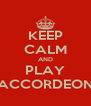 KEEP CALM AND PLAY ACCORDEON - Personalised Poster A4 size