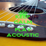KEEP CALM AND PLAY ACOUSTIC - Personalised Poster A4 size