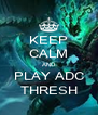 KEEP CALM AND PLAY ADC THRESH - Personalised Poster A4 size