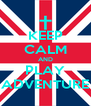 KEEP CALM AND PLAY ADVENTURE - Personalised Poster A4 size