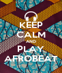 KEEP CALM AND PLAY AFROBEAT - Personalised Poster A4 size