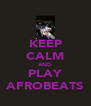 KEEP CALM AND PLAY AFROBEATS - Personalised Poster A4 size