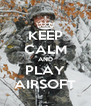 KEEP CALM AND PLAY AIRSOFT - Personalised Poster A4 size