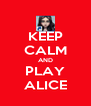 KEEP CALM AND PLAY ALICE - Personalised Poster A4 size