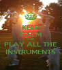 KEEP CALM AND PLAY ALL THE INSTRUMENTS - Personalised Poster A4 size