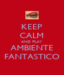 KEEP CALM AND PLAY AMBIENTE FANTASTICO - Personalised Poster A4 size
