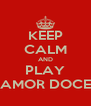 KEEP CALM AND PLAY AMOR DOCE - Personalised Poster A4 size