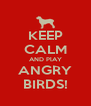 KEEP CALM AND PlAY ANGRY BIRDS! - Personalised Poster A4 size