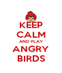 KEEP CALM AND PLAY ANGRY BIRDS - Personalised Poster A4 size