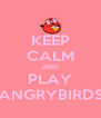 KEEP CALM AND PLAY ANGRYBIRDS - Personalised Poster A4 size