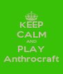 KEEP CALM AND PLAY Anthrocraft - Personalised Poster A4 size