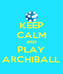 KEEP CALM AND PLAY ARCHIBALL - Personalised Poster A4 size