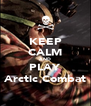 KEEP CALM AND PLAY Arctic Combat - Personalised Poster A4 size