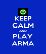 KEEP CALM AND PLAY ARMA - Personalised Poster A4 size
