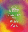 KEEP CALM AND Play Art - Personalised Poster A4 size