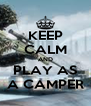KEEP CALM AND PLAY AS A CAMPER - Personalised Poster A4 size