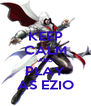 KEEP CALM AND PLAY AS EZIO - Personalised Poster A4 size